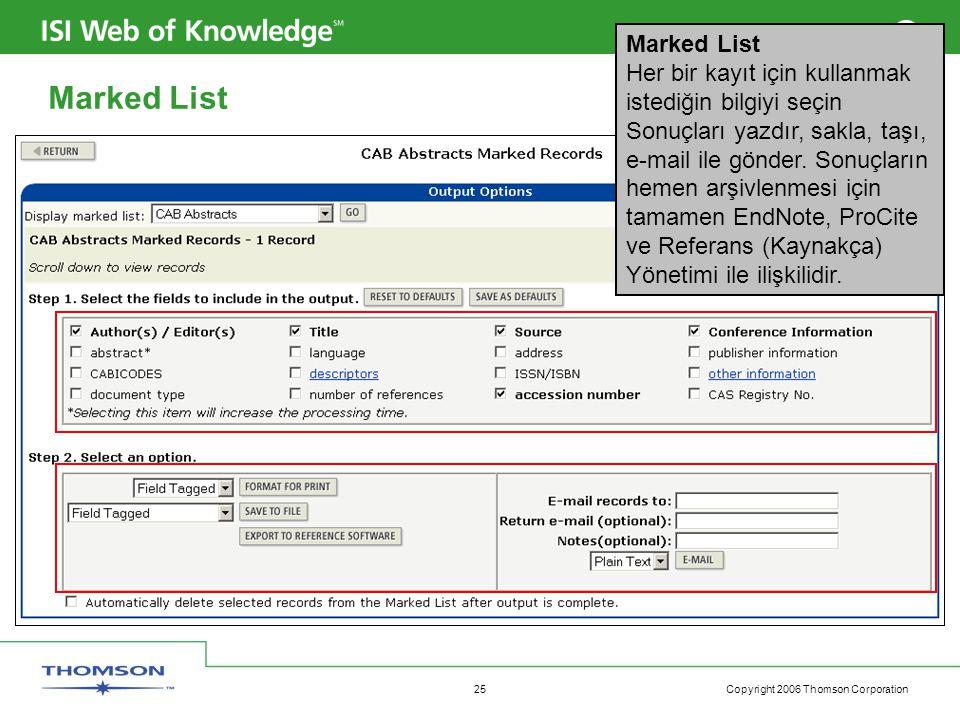 Copyright 2006 Thomson Corporation 25 Marked List Her bir kayıt için kullanmak istediğin bilgiyi seçin Sonuçları yazdır, sakla, taşı, e-mail ile gönder.