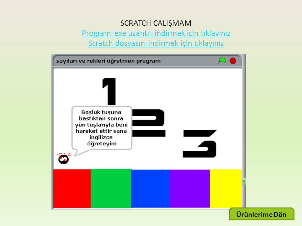 SCRATCH ÇALIŞMAM Programı exe uzantılı indirmek için tıklayınız Programı exe uzantılı indirmek için tıklayınız Scratch dosyasını indirmek için tıklayınız Ürünlerime Dön