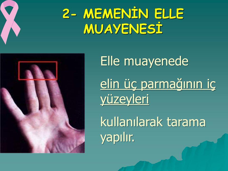 2- MEMENİN ELLE MUAYENESİ Elle muayenede elin üç parmağının iç yüzeyleri kullanılarak tarama yapılır.
