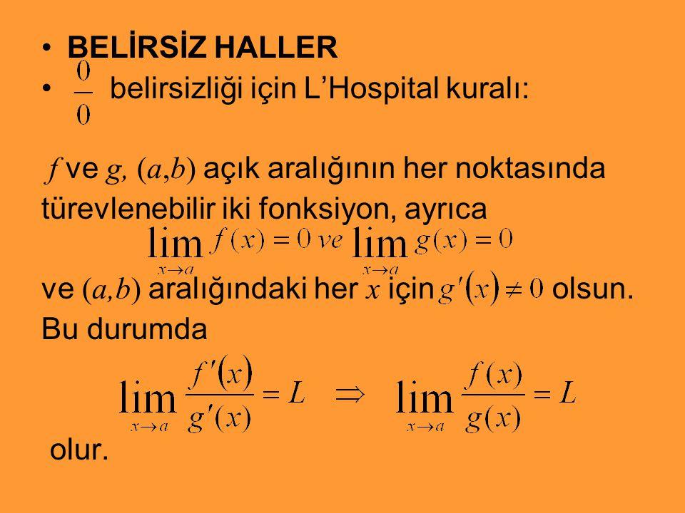 BELİRSİZ HALLER belirsizliği için L'Hospital kuralı: f ve g, (a,b) açık aralığının her noktasında türevlenebilir iki fonksiyon, ayrıca ve (a,b) aralığ