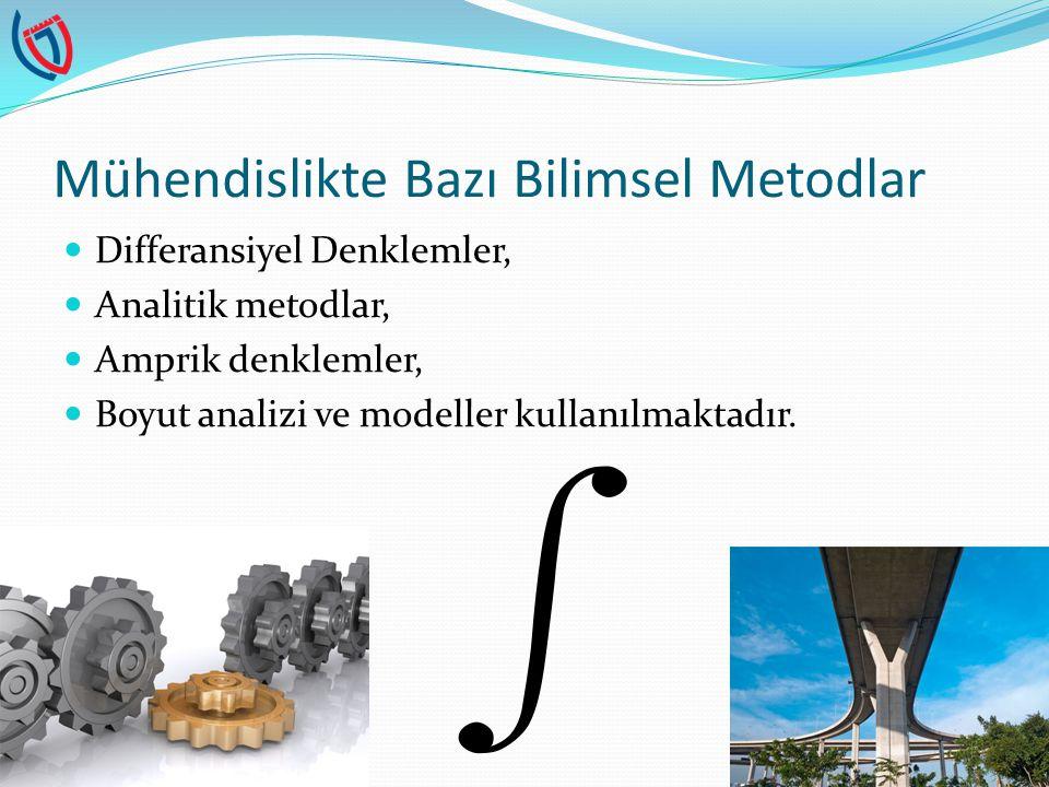 Mühendislikte Bazı Bilimsel Metodlar Differansiyel Denklemler, Analitik metodlar, Amprik denklemler, Boyut analizi ve modeller kullanılmaktadır.