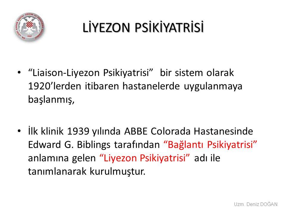 """LİYEZON PSİKİYATRİSİ """"Liaison-Liyezon Psikiyatrisi"""" bir sistem olarak 1920'lerden itibaren hastanelerde uygulanmaya başlanmış, İlk klinik 1939 yılında"""