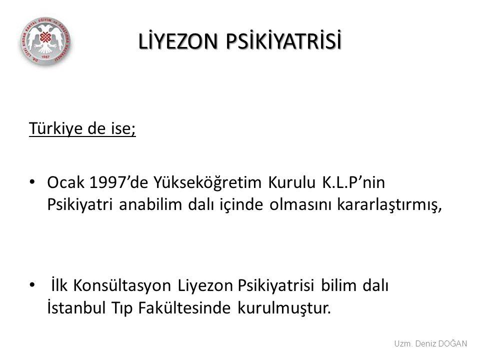 LİYEZON PSİKİYATRİSİ Uzm. Deniz DOĞAN Türkiye de ise; Ocak 1997'de Yükseköğretim Kurulu K.L.P'nin Psikiyatri anabilim dalı içinde olmasını kararlaştır