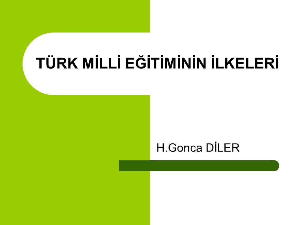 TÜRK MİLLİ EĞİTİMİNİN İLKELERİ H.Gonca DİLER
