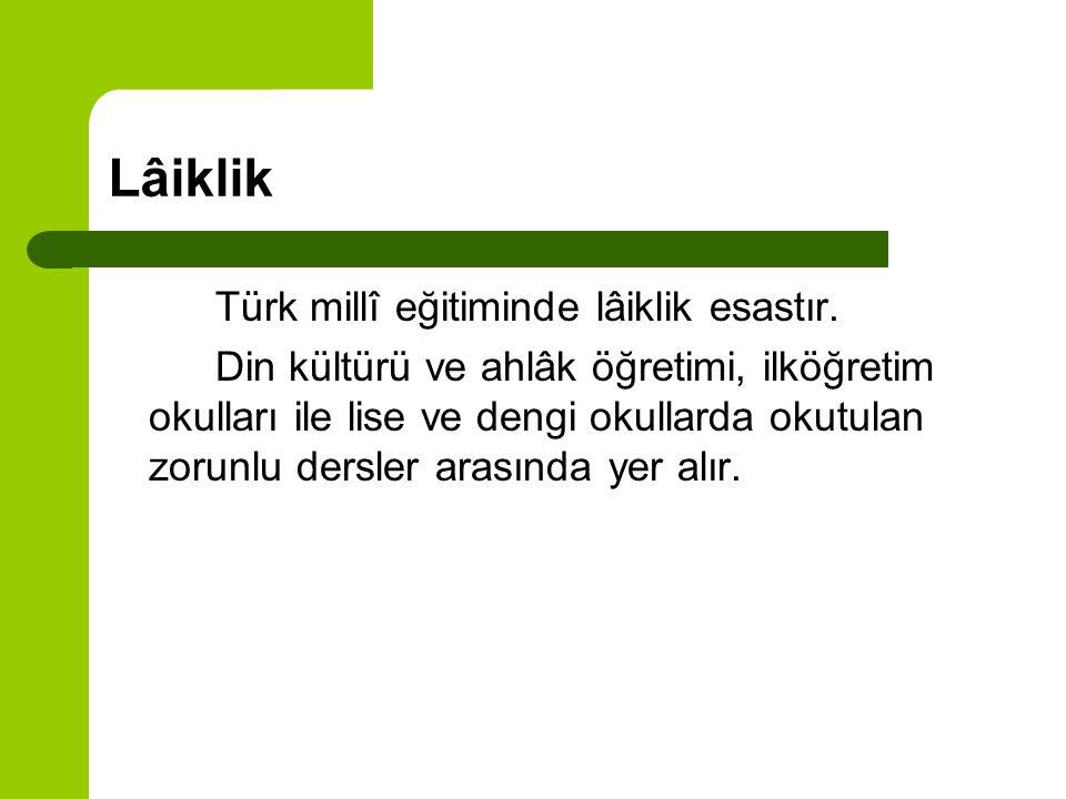 Lâiklik Türk millî eğitiminde lâiklik esastır. Din kültürü ve ahlâk öğretimi, ilköğretim okulları ile lise ve dengi okullarda okutulan zorunlu dersler