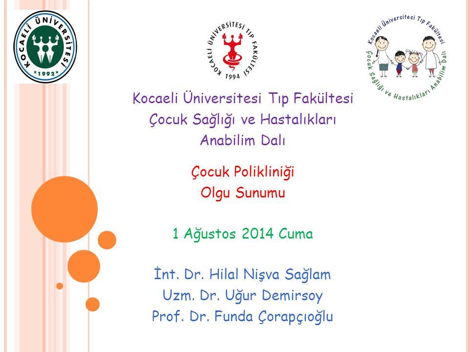 Kocaeli Üniversitesi Tıp Fakültesi Çocuk Sağlığı ve Hastalıkları Anabilim Dalı Çocuk Polikliniği Olgu Sunumu 1 Ağustos 2014 Cuma İnt. Dr. Hilal Nişva
