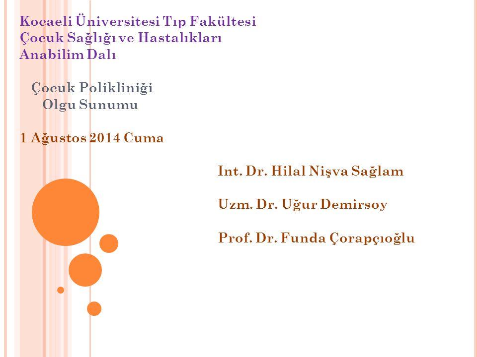 Kocaeli Üniversitesi Tıp Fakültesi Çocuk Sağlığı ve Hastalıkları Anabilim Dalı Çocuk Polikliniği Olgu Sunumu 1 Ağustos 2014 Cuma Int. Dr. Hilal Nişva