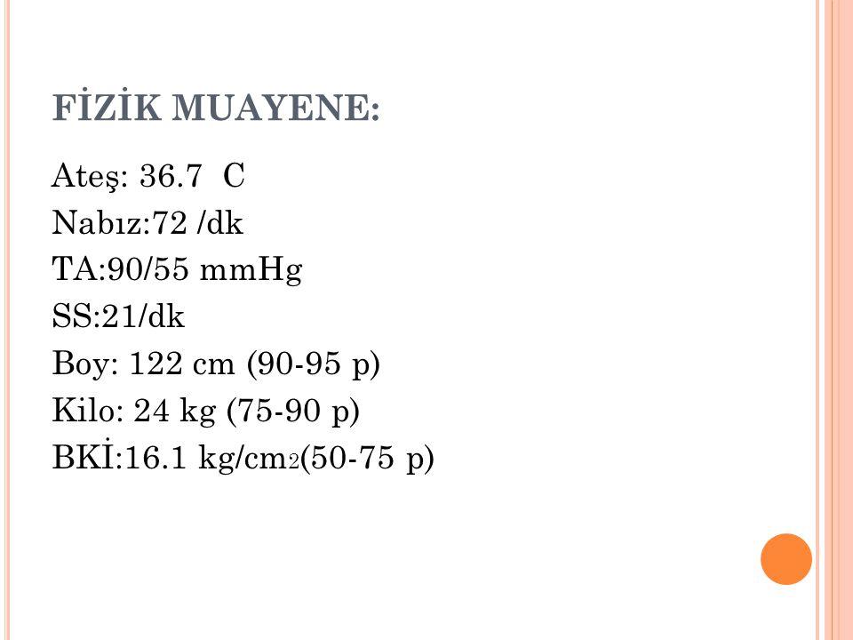 FİZİK MUAYENE: Ateş: 36.7 C Nabız:72 /dk TA:90/55 mmHg SS:21/dk Boy: 122 cm (90-95 p) Kilo: 24 kg (75-90 p) BKİ:16.1 kg/cm 2 (50-75 p)