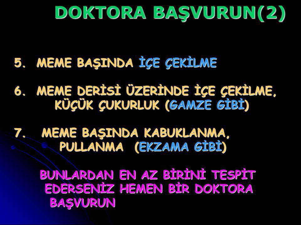 DOKTORA BAŞVURUN(2) 5.MEME BAŞINDA İÇE ÇEKİLME 6.