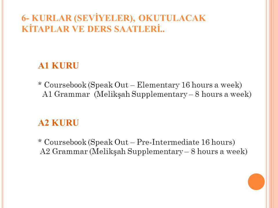 B1 KURU Coursebook (Speak Out –Intermediate – 8 hours) B1-B2 (Melikşah Grammar Supplementary) B1 – B2 (Melikşah Writing Supplementary – 5 hours) Listening&Speaking ( Pathways 2 – 5 hours) Reading&Vocabulary (Reading Explorer 2 – 5 hours) Project (1 hour)