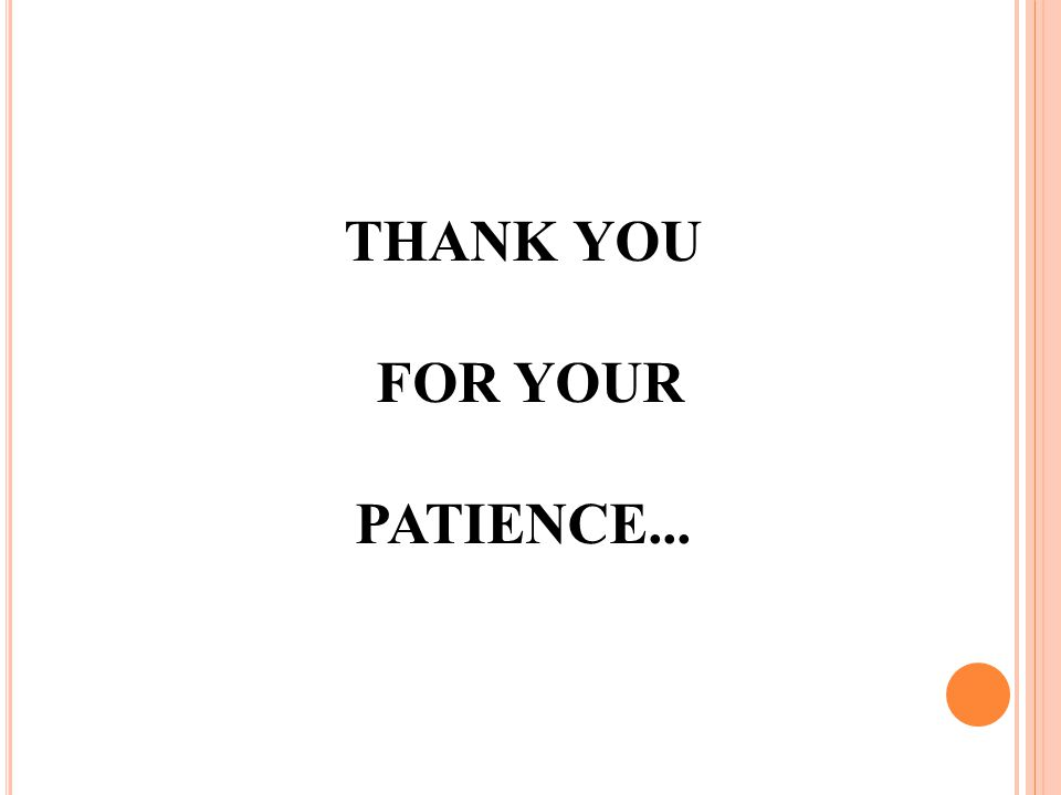 THANK YOU FOR YOUR PATIENCE...