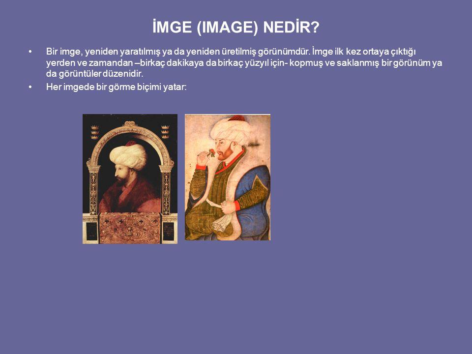 İMGE (IMAGE) NEDİR? Bir imge, yeniden yaratılmış ya da yeniden üretilmiş görünümdür. İmge ilk kez ortaya çıktığı yerden ve zamandan –birkaç dakikaya d