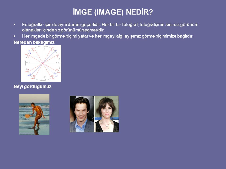 İMGE (IMAGE) NEDİR? Fotoğraflar için de aynı durum geçerlidir. Her bir bir fotoğraf, fotoğrafçının sınırsız görünüm olanakları içinden o görünümü seçm