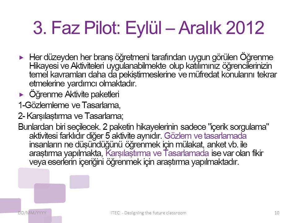3. Faz Pilot: Eylül – Aralık 2012  Her düzeyden her branş öğretmeni tarafından uygun görülen Öğrenme Hikayesi ve Aktiviteleri uygulanabilmekte olup k