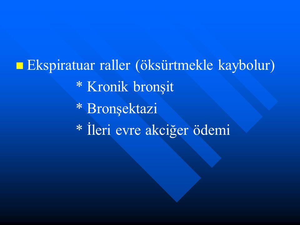 Ekspiratuar raller (öksürtmekle kaybolur) * Kronik bronşit * Bronşektazi * İleri evre akciğer ödemi