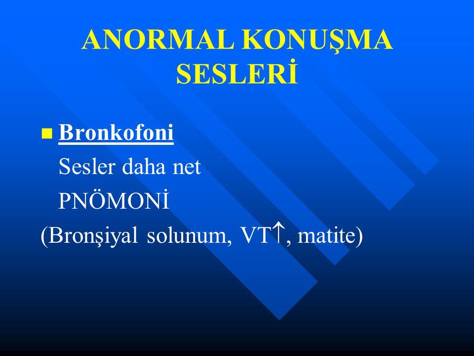 ANORMAL KONUŞMA SESLERİ Bronkofoni Sesler daha net PNÖMONİ (Bronşiyal solunum, VT , matite)