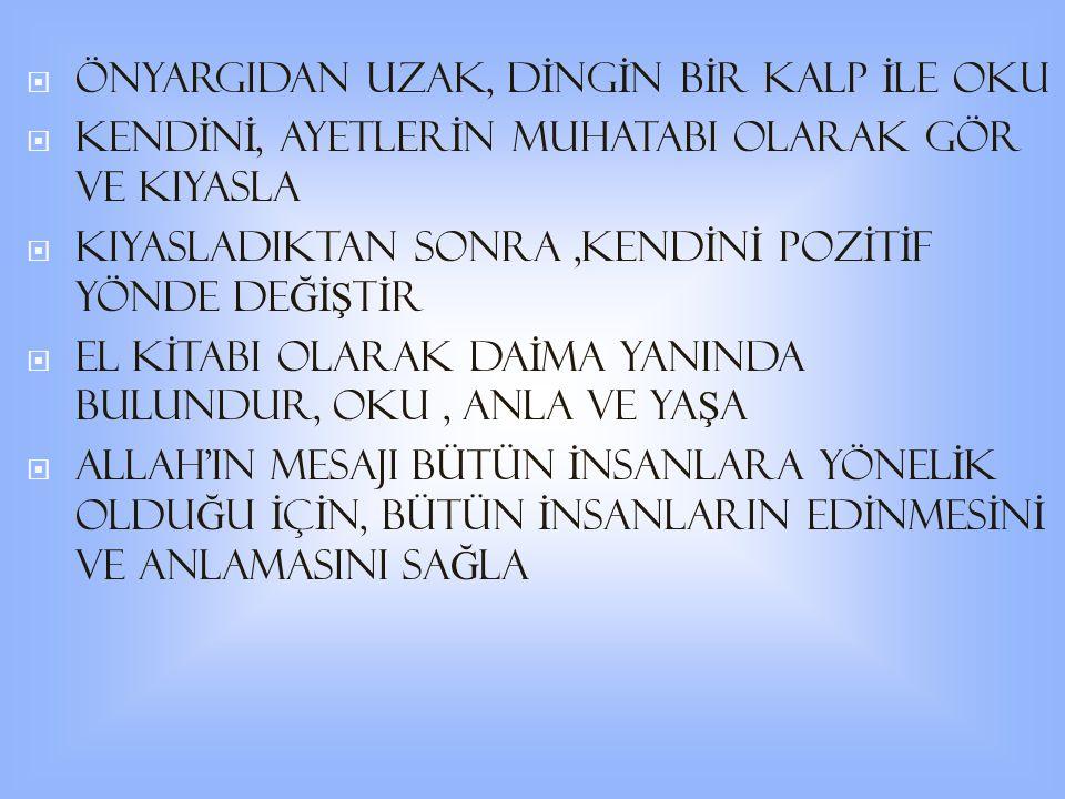  Lütfen, her türlü ön yargıdan uzak, temiz, duru, dingin bir kalp ile Kur an-ı Kerim i idrak edecek şekilde okuyunuz.