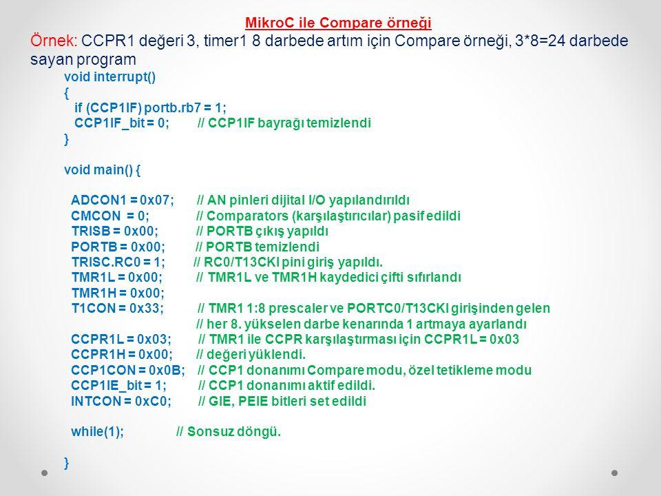 MikroC ile Compare örneği Örnek: CCPR1 değeri 3, timer1 8 darbede artım için Compare örneği, 3*8=24 darbede sayan program void interrupt() { if (CCP1I