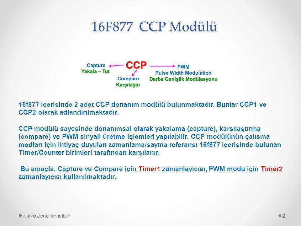 CCP1 Modülü CCP modülü, düşük kısmı 8 bit olan CCPR1L,yüksek kısmı 8 bit olan CCPR1H olan ve CCPR1 olarak adlandırılan bir kaydediciden oluşmaktadır (2 adet 8-bit yazmaç).
