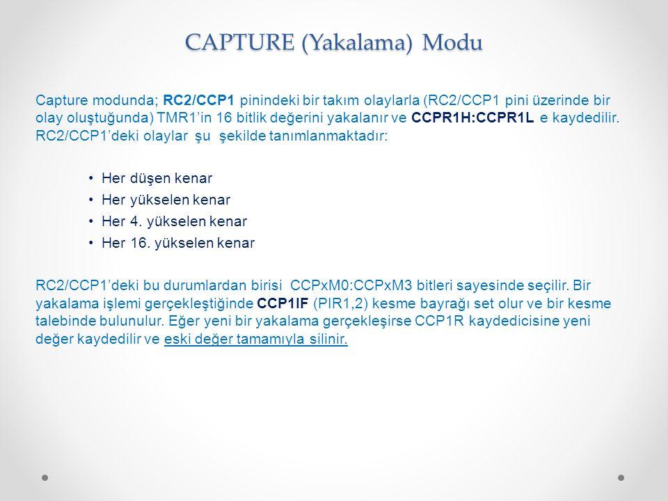 CAPTURE (Yakalama) Modu Capture modunda; RC2/CCP1 pinindeki bir takım olaylarla (RC2/CCP1 pini üzerinde bir olay oluştuğunda) TMR1'in 16 bitlik değeri