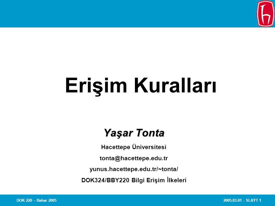 2005.03.01 - SLAYT 1DOK 220 – Bahar 2005 Erişim Kuralları Yaşar Tonta Hacettepe Üniversitesi tonta@hacettepe.edu.tr yunus.hacettepe.edu.tr/~tonta/ DOK