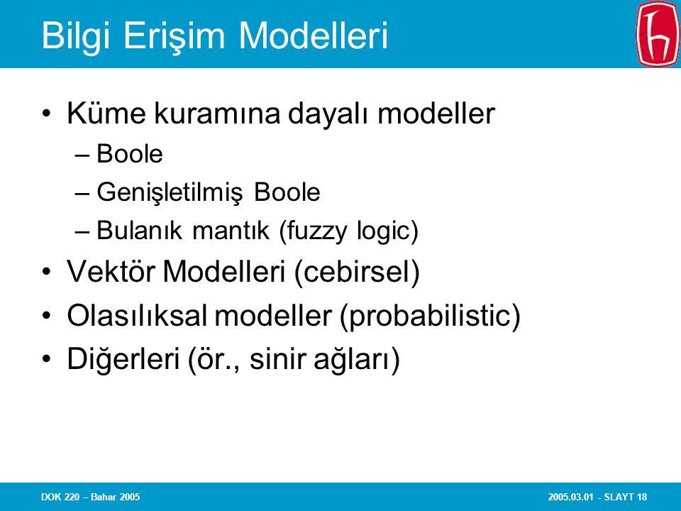 2005.03.01 - SLAYT 18DOK 220 – Bahar 2005 Bilgi Erişim Modelleri Küme kuramına dayalı modeller –Boole –Genişletilmiş Boole –Bulanık mantık (fuzzy logi
