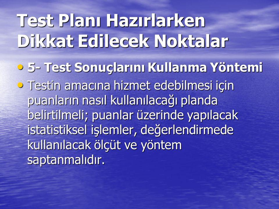 5- Test Sonuçlarını Kullanma Yöntemi 5- Test Sonuçlarını Kullanma Yöntemi Testin amacına hizmet edebilmesi için puanların nasıl kullanılacağı planda b