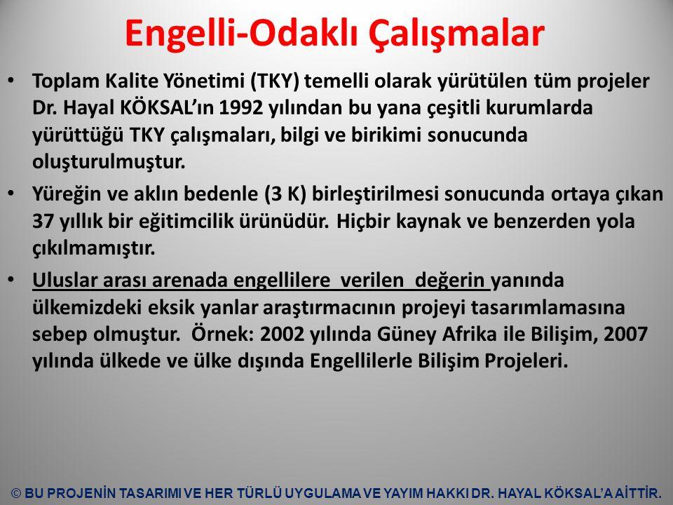 Engelli-Odaklı Çalışmalar Toplam Kalite Yönetimi (TKY) temelli olarak yürütülen tüm projeler Dr. Hayal KÖKSAL'ın 1992 yılından bu yana çeşitli kurumla