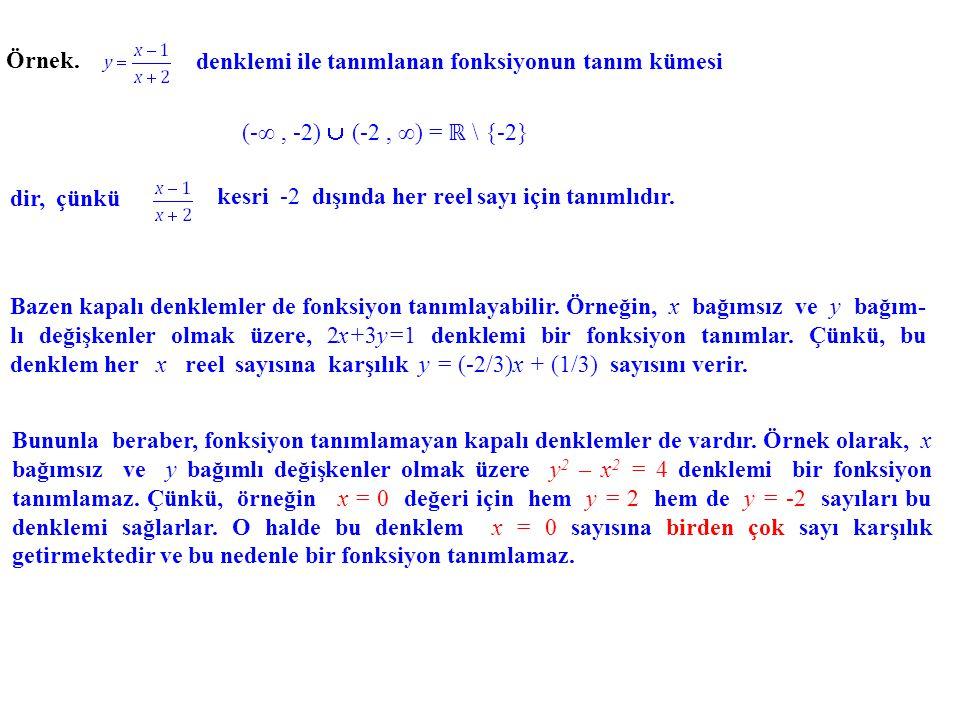 Bazen kapalı denklemler de fonksiyon tanımlayabilir. Örneğin, x bağımsız ve y bağım- lı değişkenler olmak üzere, 2x+3y=1 denklemi bir fonksiyon tanıml