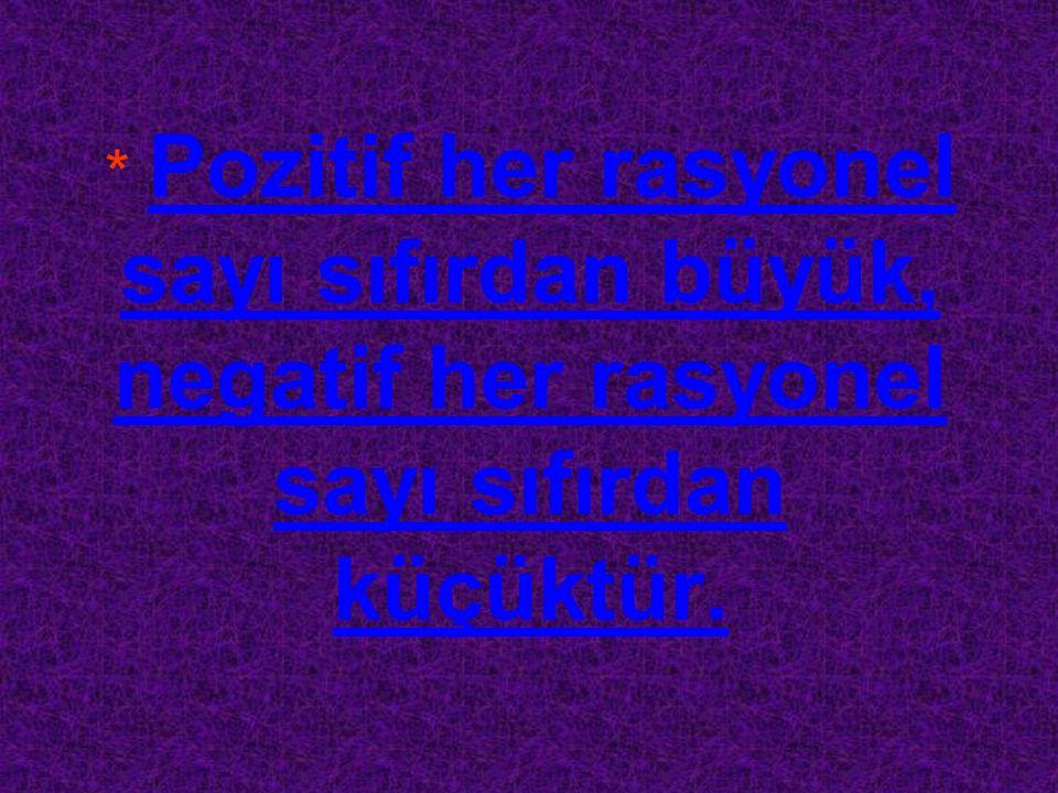 * Pozitif her rasyonel sayı sıfırdan büyük, negatif her rasyonel sayı sıfırdan küçüktür.