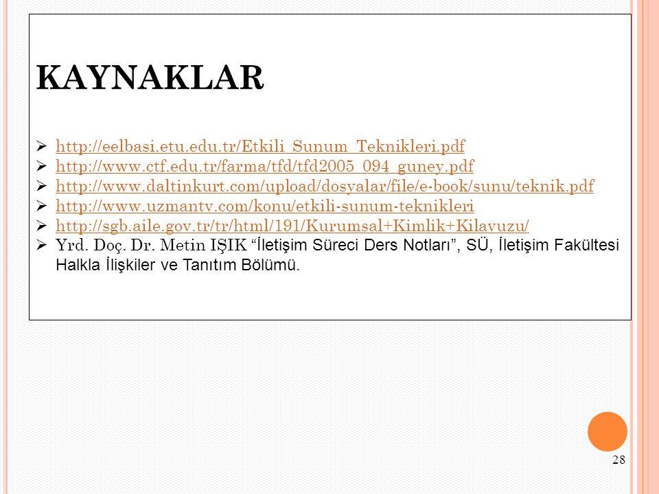 KAYNAKLAR  http://eelbasi.etu.edu.tr/Etkili_Sunum_Teknikleri.pdf http://eelbasi.etu.edu.tr/Etkili_Sunum_Teknikleri.pdf  http://www.ctf.edu.tr/farma/