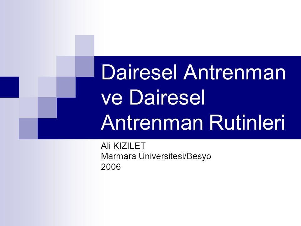 Dairesel Antrenman ve Dairesel Antrenman Rutinleri Ali KIZILET Marmara Üniversitesi/Besyo 2006