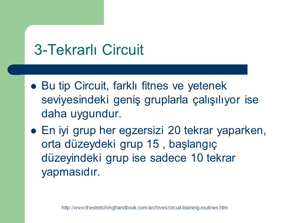 3-Tekrarlı Circuit Bu tip Circuit, farklı fitnes ve yetenek seviyesindeki geniş gruplarla çalışılıyor ise daha uygundur. En iyi grup her egzersizi 20