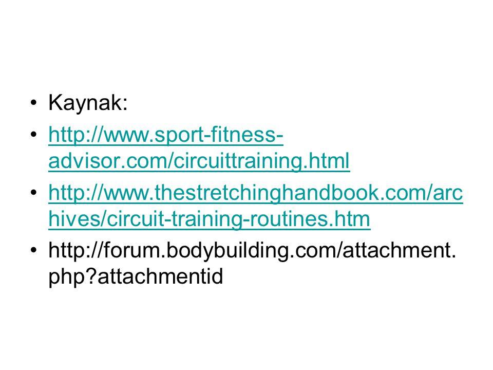 Kaynak: http://www.sport-fitness- advisor.com/circuittraining.htmlhttp://www.sport-fitness- advisor.com/circuittraining.html http://www.thestretchingh