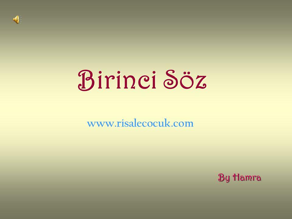 Birinci Söz Birinci Söz www.risalecocuk.com By Hamra