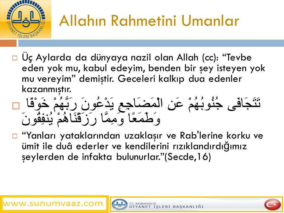 """Allahın Rahmetini Umanlar  Üç Aylarda da dünyaya nazil olan Allah (cc): """"Tevbe eden yok mu, kabul edeyim, benden bir şey isteyen yok mu vereyim"""" demi"""