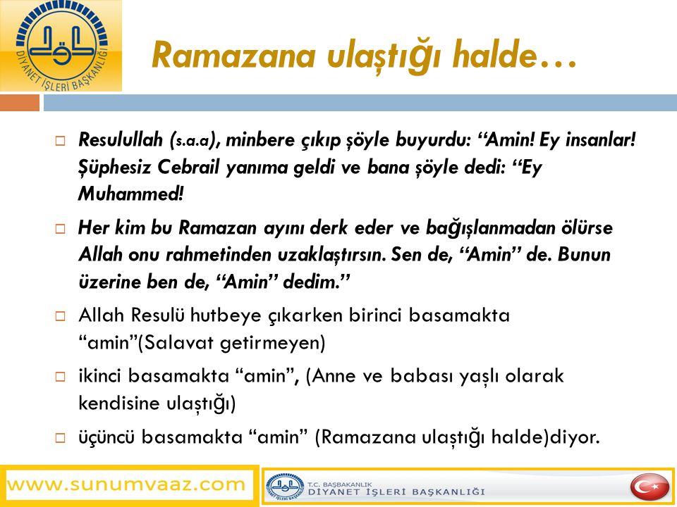 """Ramazana ulaştı ğ ı halde…  Resulullah ( s.a.a ), minbere çıkıp şöyle buyurdu: """"Amin! Ey insanlar! Şüphesiz Cebrail yanıma geldi ve bana şöyle dedi:"""