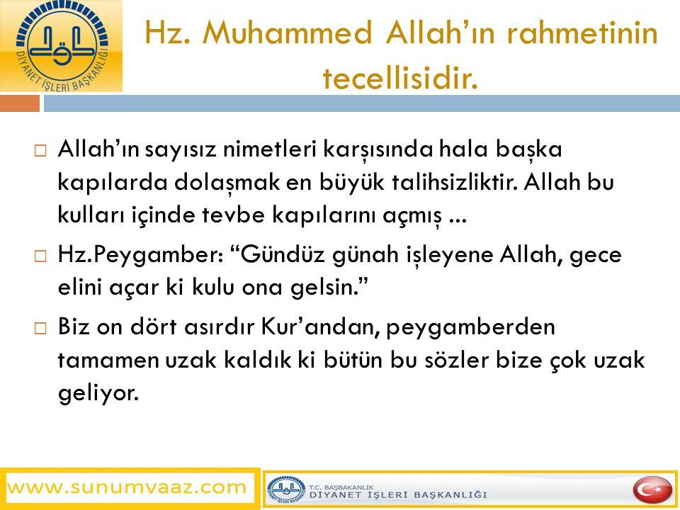 Hz. Muhammed Allah'ın rahmetinin tecellisidir.  Allah'ın sayısız nimetleri karşısında hala başka kapılarda dolaşmak en büyük talihsizliktir. Allah bu