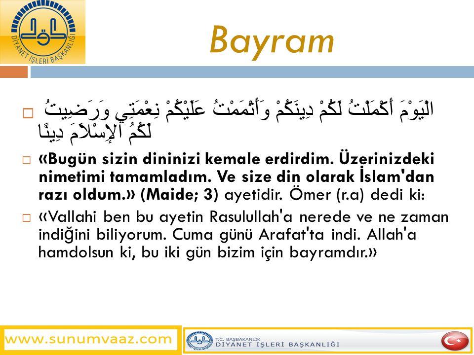 Bayram  الْيَوْمَ أَكْمَلْتُ لَكُمْ دِينَكُمْ وَأَتْمَمْتُ عَلَيْكُمْ نِعْمَتِي وَرَضِيتُ لَكُمُ الإِسْلاَمَ دِينًا  «Bugün sizin dininizi kemale er