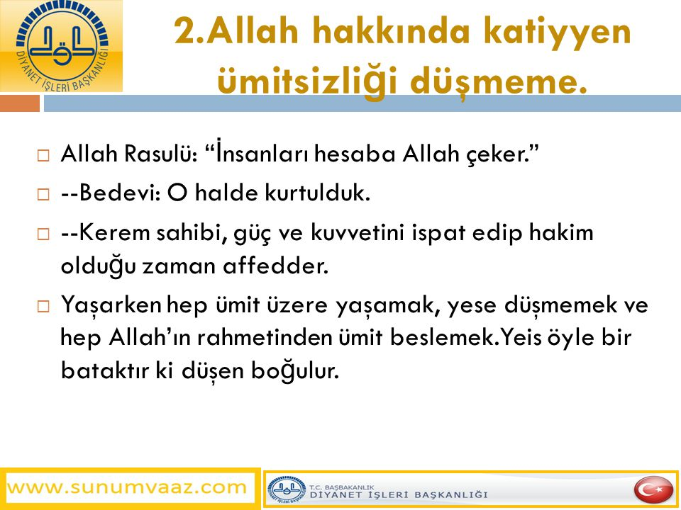 """2.Allah hakkında katiyyen ümitsizli ğ i düşmeme.  Allah Rasulü: """" İ nsanları hesaba Allah çeker.""""  --Bedevi: O halde kurtulduk.  --Kerem sahibi, gü"""