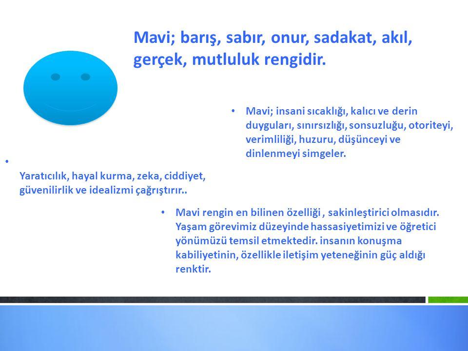 Mavi; barış, sabır, onur, sadakat, akıl, gerçek, mutluluk rengidir. Mavi; insani sıcaklığı, kalıcı ve derin duyguları, sınırsızlığı, sonsuzluğu, otori