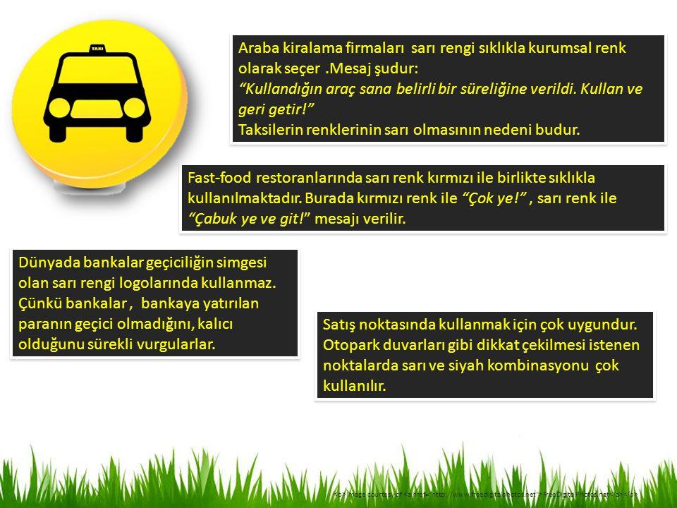 """Araba kiralama firmaları sarı rengi sıklıkla kurumsal renk olarak seçer.Mesaj şudur: """"Kullandığın araç sana belirli bir süreliğine verildi. Kullan ve"""