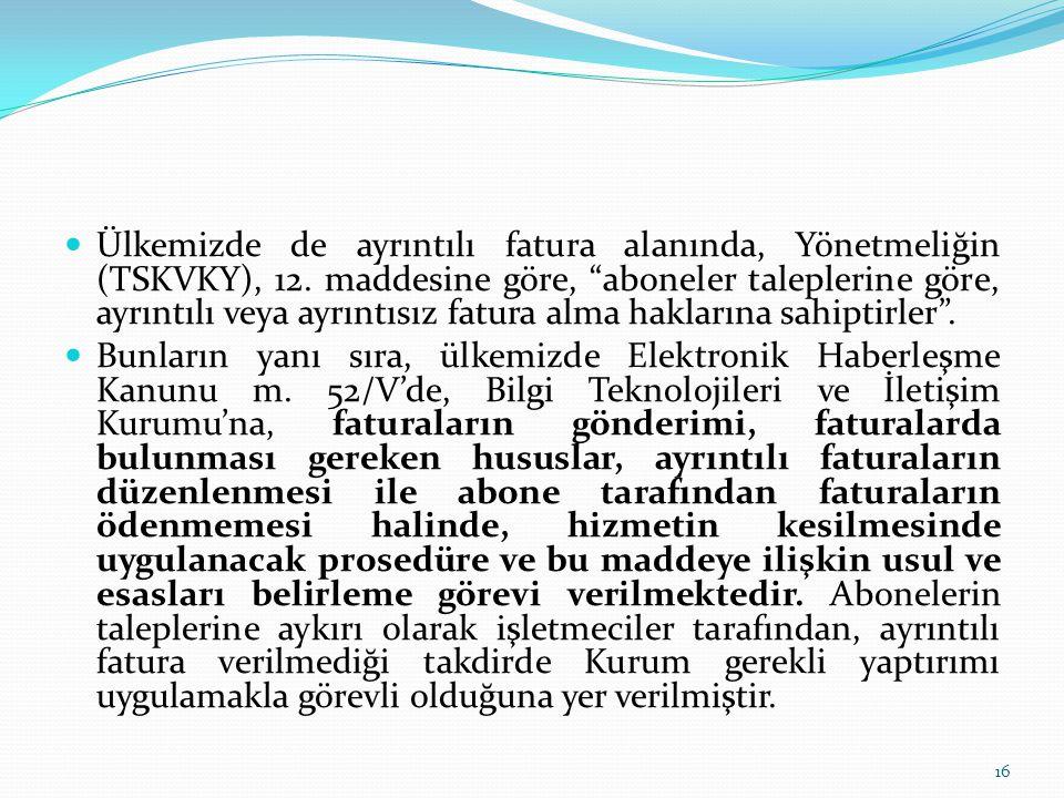 """Ülkemizde de ayrıntılı fatura alanında, Yönetmeliğin (TSKVKY), 12. maddesine göre, """"aboneler taleplerine göre, ayrıntılı veya ayrıntısız fatura alma h"""