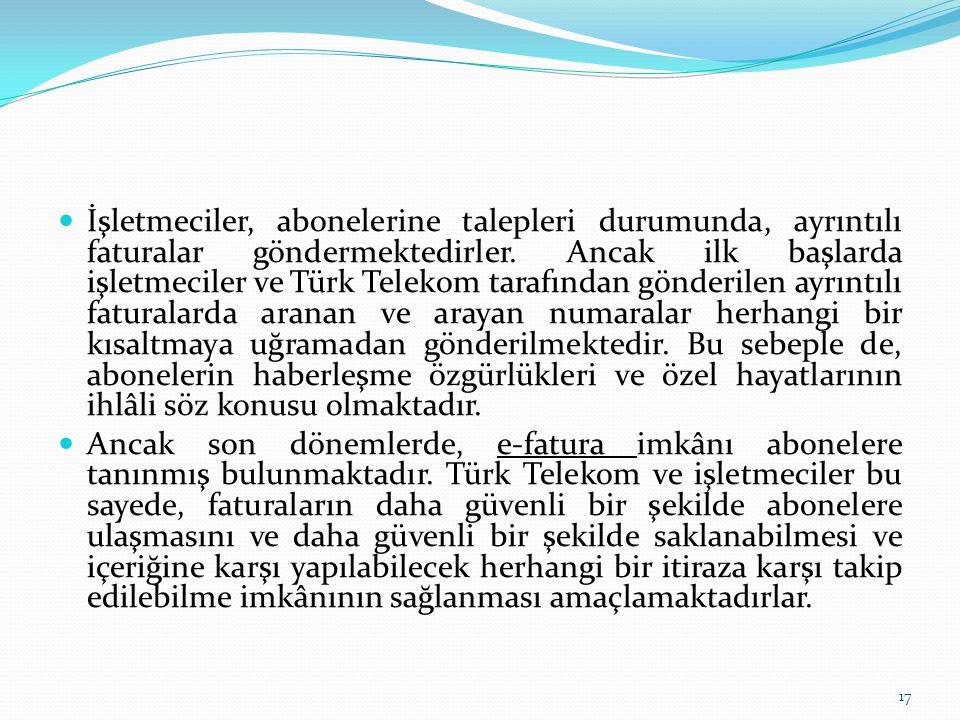 İşletmeciler, abonelerine talepleri durumunda, ayrıntılı faturalar göndermektedirler. Ancak ilk başlarda işletmeciler ve Türk Telekom tarafından gönde