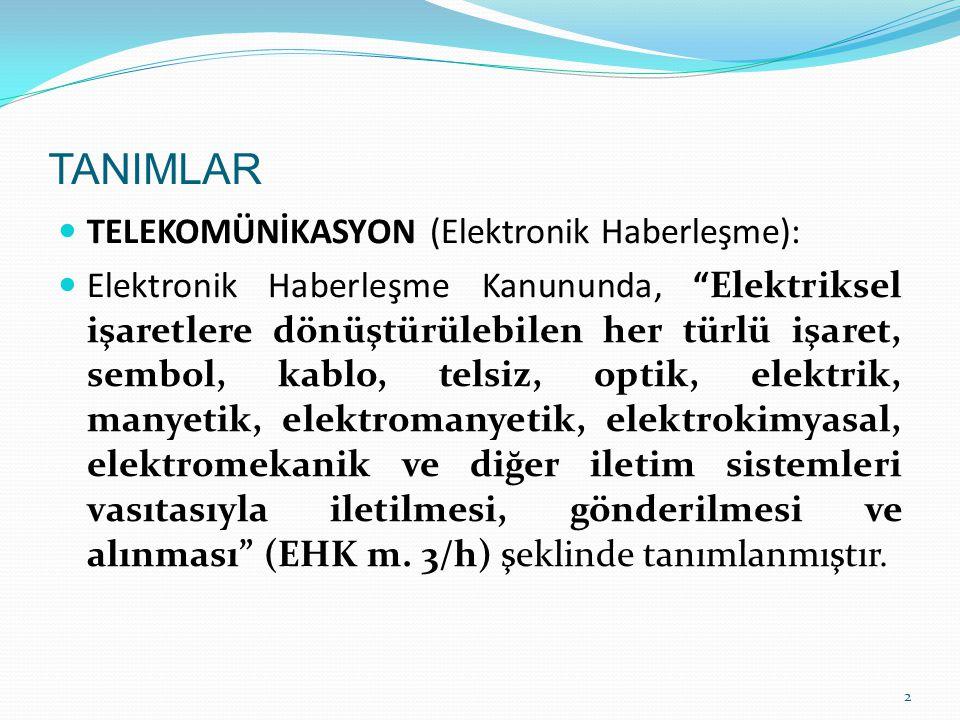 """TANIMLAR TELEKOMÜNİKASYON (Elektronik Haberleşme): Elektronik Haberleşme Kanununda, """"Elektriksel işaretlere dönüştürülebilen her türlü işaret, sembol,"""