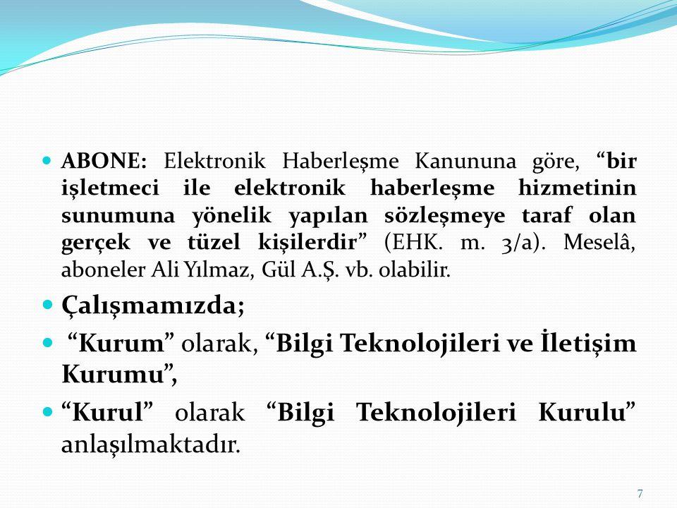 """ABONE: Elektronik Haberleşme Kanununa göre, """"bir işletmeci ile elektronik haberleşme hizmetinin sunumuna yönelik yapılan sözleşmeye taraf olan gerçek"""