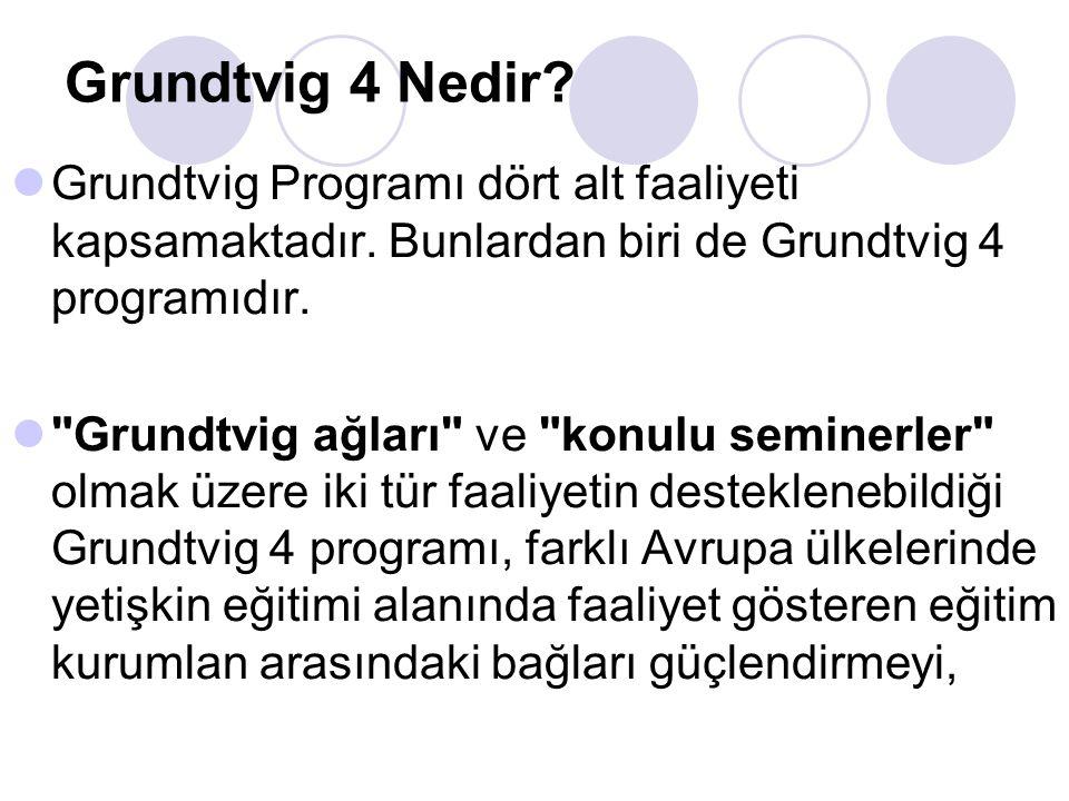 Grundtvig 4 Nedir? Grundtvig Programı dört alt faaliyeti kapsamaktadır. Bunlardan biri de Grundtvig 4 programıdır.