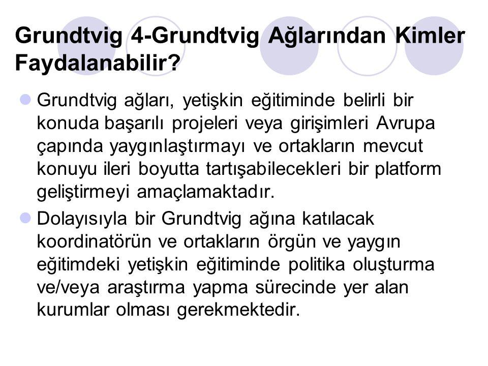 Grundtvig 4-Grundtvig Ağlarından Kimler Faydalanabilir? Grundtvig ağları, yetişkin eğitiminde belirli bir konuda başarılı projeleri veya girişimleri A