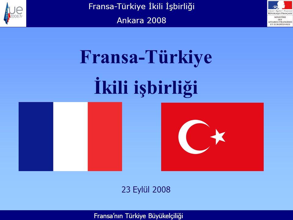 Fransa-Türkiye İkili İşbirliği Ankara 2008 Fransa'nın Türkiye Büyükelçiliği Fransa-Türkiye İkili işbirliği 23 Eylül 2008