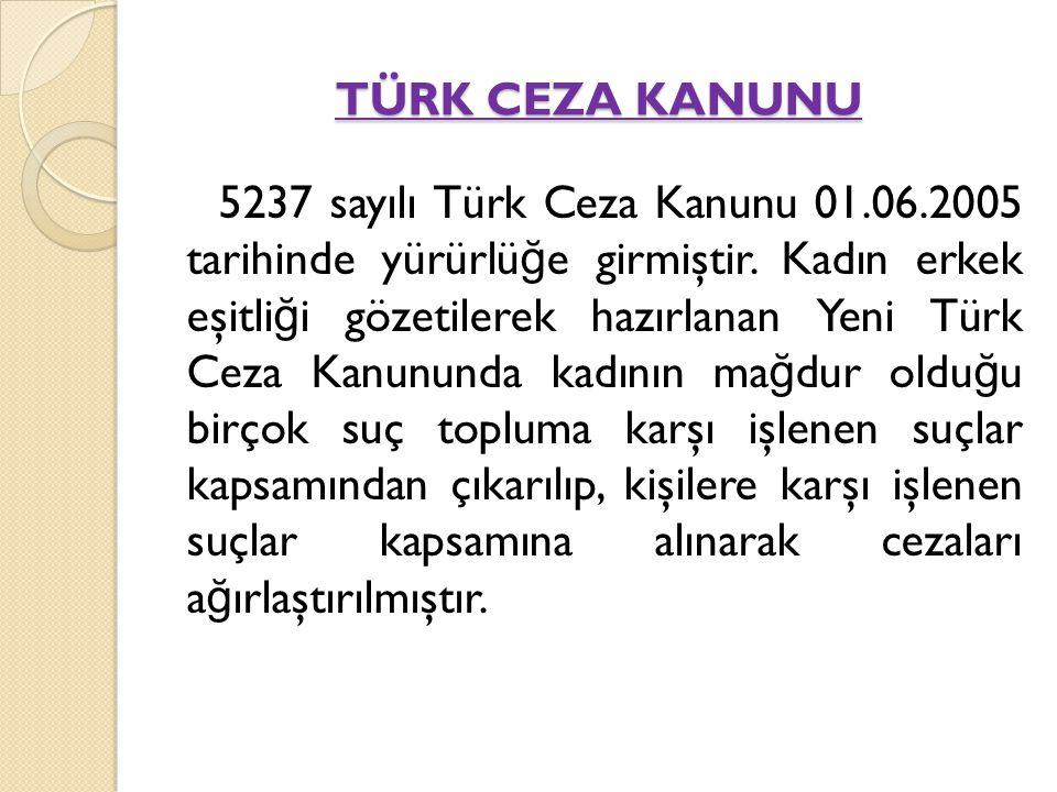 TÜRK CEZA KANUNU 5237 sayılı Türk Ceza Kanunu 01.06.2005 tarihinde yürürlü ğ e girmiştir. Kadın erkek eşitli ğ i gözetilerek hazırlanan Yeni Türk Ceza